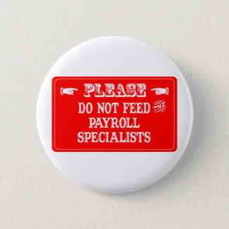 Do Not Feed The Payroll Specialists 2 Inch Round Button