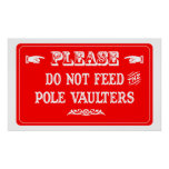 Do Not Feed The Pole Vaulters Posters