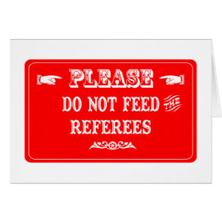 Do Not Feed The Referees Card