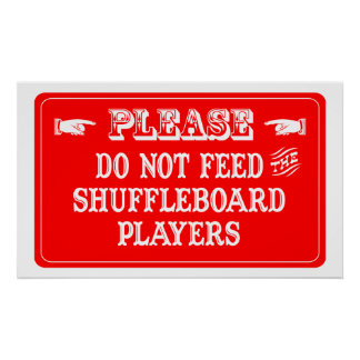 Do Not Feed The Shuffleboard Players Poster