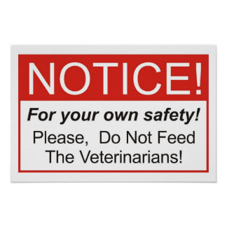 Do Not Feed The Veterinarians! Poster