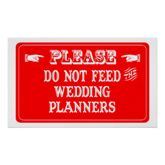 Do Not Feed The Wedding Planners Print