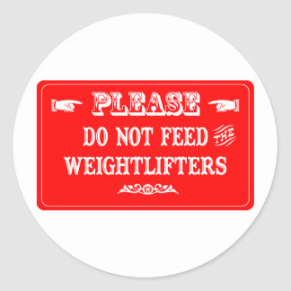 Do Not Feed The Weightlifters Classic Round Sticker