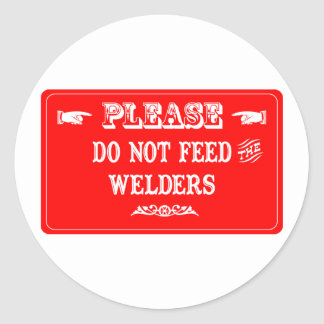 Do Not Feed The Welders Classic Round Sticker