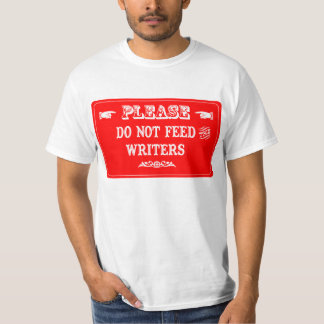 Do Not Feed The Writers T-Shirt