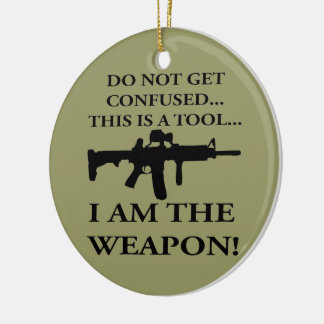 Do Not Get Confused This Rifle Is A Tool I Am The Round Ceramic Ornament