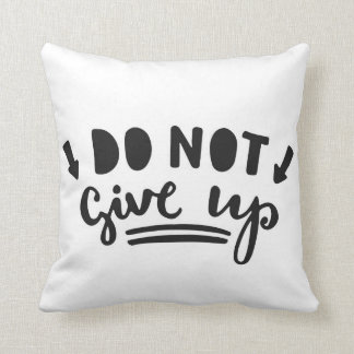 Do Not Give Up Throw Pillow