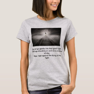 Do not go gentle into that good night T-shirt