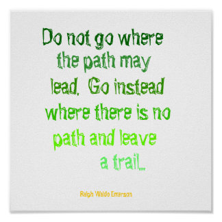 Do not go where, the path may, lead.  Go instea... Poster