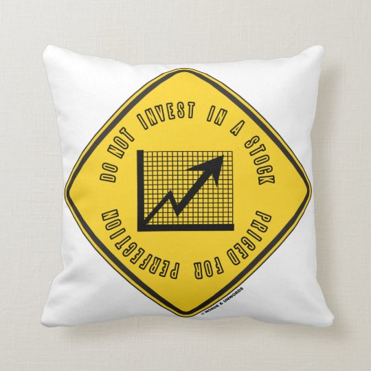 Do Not Invest In A Stock Priced For Perfection Throw Pillow