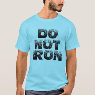 Do Not Iron T-Shirt