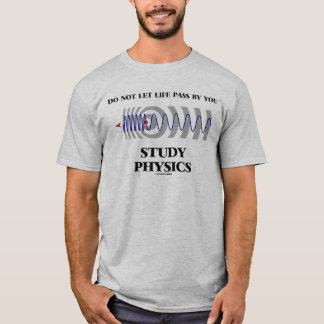 Do Not Let Life Pass By You Study Physics Doppler T-Shirt