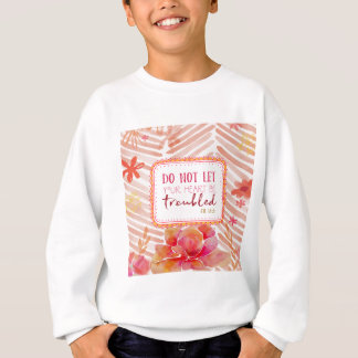 Do Not Let Your Heart Be Troubled Sweatshirt