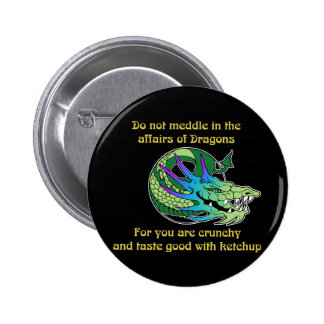Do Not Meddle in the Affairs of Dragons 2 Inch Round Button