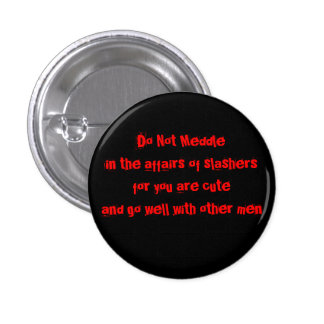 Do not meddle in the affairs of slashers 1 inch round button