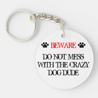 Do Not Mess with the Crazy Dog Dude Keychain