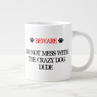 Do Not Mess with the Crazy Dog Dude Large Coffee Mug