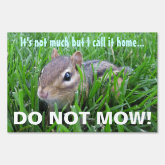 Do Not Mow Chipmunk I call it home Sign