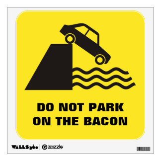Do not Park on the Bacon Wall Sticker