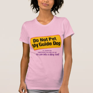 Do Not Pet My Guide Dog! T-Shirt