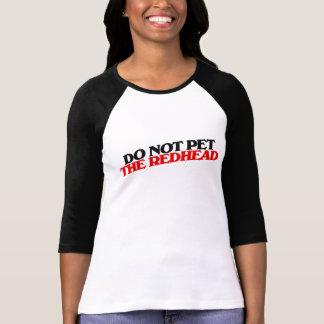 Do not pet the REDHEAD T-Shirt