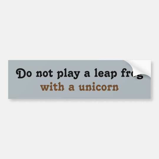 Do not play a leap frog  with a unicorn bumper sticker