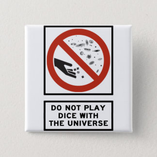 Do Not Play Dice with the Universe Highway Sign 2 Inch Square Button