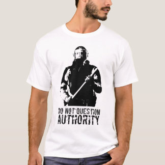 do not question authority T-Shirt