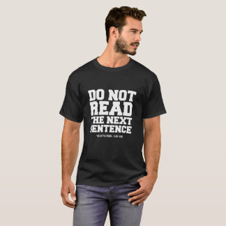 Do Not Read The Next Sentence Funny T-Shirt