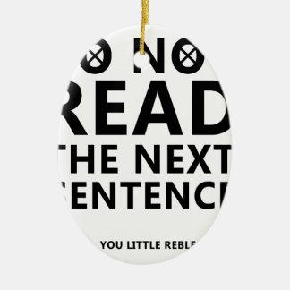 Do not Read The Next Sentence  You Little Reble Ceramic Ornament