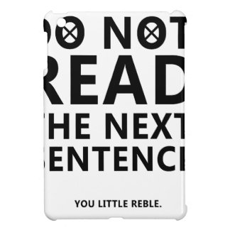 Do not Read The Next Sentence  You Little Reble Cover For The iPad Mini