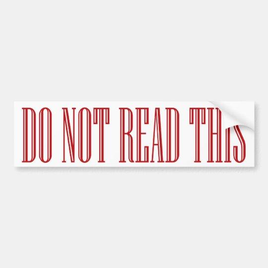 do not read this bumpersticker bumper sticker