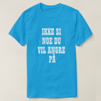Do not say something you will regret in Norwegian T-Shirt