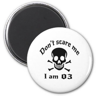 Do Not Scare Me I Am 03 Magnet