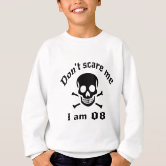 Do Not Scare Me I Am 08 Sweatshirt