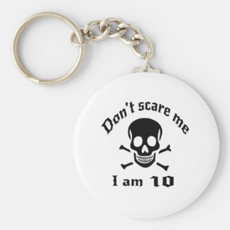 Do Not Scare Me I Am 10 Keychain