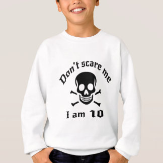 Do Not Scare Me I Am 10 Sweatshirt