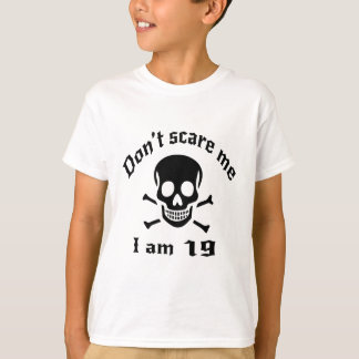 Do Not Scare Me I Am 19 T-Shirt