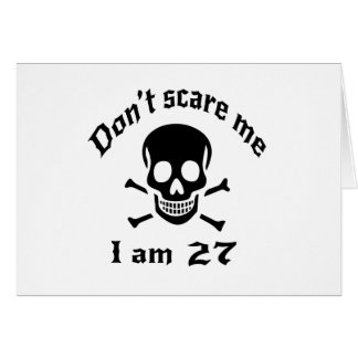 Do Not Scare Me I Am 27 Card