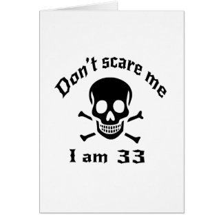 Do Not Scare Me I Am 33 Card
