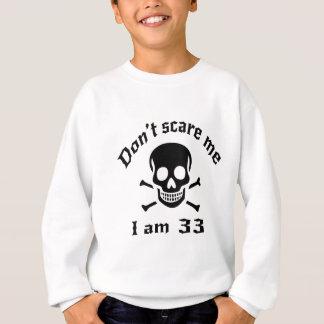 Do Not Scare Me I Am 33 Sweatshirt