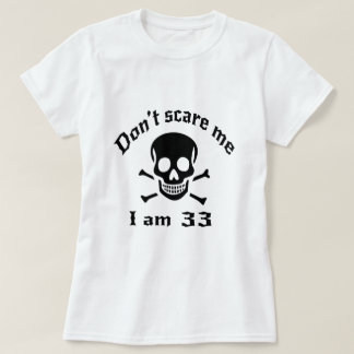 Do Not Scare Me I Am 33 T-Shirt