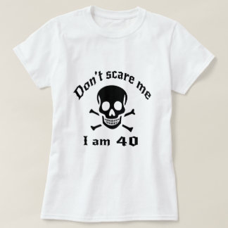 Do Not Scare Me I Am 40 T-Shirt
