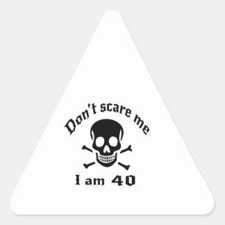 Do Not Scare Me I Am 40 Triangle Sticker