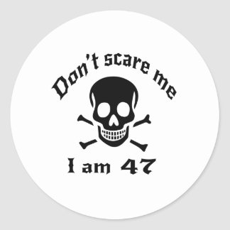 Do Not Scare Me I Am 47 Classic Round Sticker