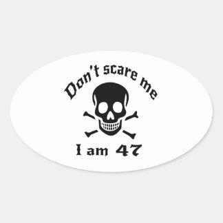 Do Not Scare Me I Am 47 Oval Sticker