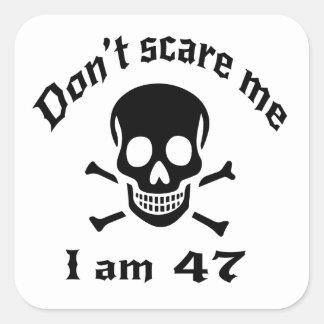 Do Not Scare Me I Am 47 Square Sticker