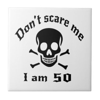 Do Not Scare Me I Am 50 Tile