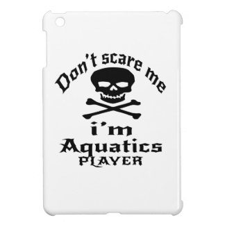 Do Not Scare Me I Am Aquatics Player iPad Mini Cover