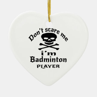 Do Not Scare Me I Am Badminton Player Ceramic Ornament